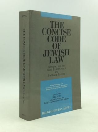 THE CONCISE CODE OF JEWISH LAW, Vol. II: A Guide to Prayer and Religious Observance on the...