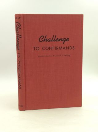 CHALLENGE TO CONFIRMANDS: An Introduction to Jewish Thinking. Arnold Jacob Wolf