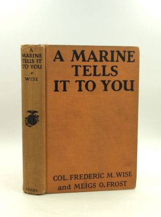 A MARINE TELLS IT TO YOU. Col. Frederic May Wise, Meigs O. Frost