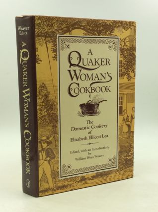 A QUAKER WOMAN'S COOKBOOK: The Domestic Cookery of Elizabeth Ellicott Lea. ed William Woys Weaver