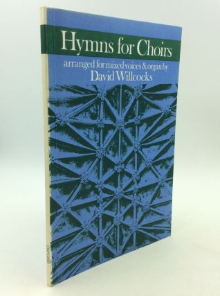 HYMNS FOR CHOIRS. arr David Willcocks