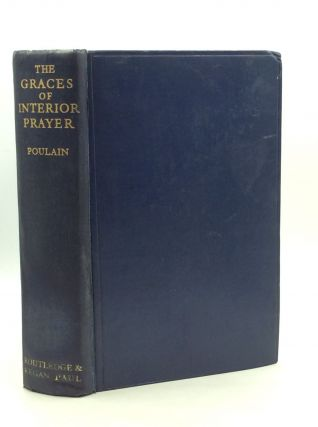 THE GRACES OF INTERIOR PRAYER (Des Graces d'Oraison): A Treatise on Mystical Theology. A. Poulain