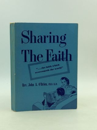 SHARING THE FAITH: Winning the Churchless Millions for Christ. Rev. John A. O'Brien