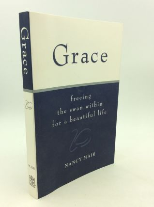 GRACE: Freeing the Swan Within for a Beautiful Life. Nancy Mair