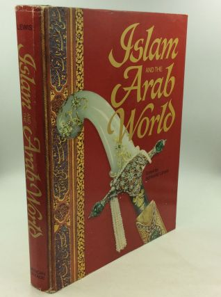 ISLAM AND THE ARAB WORLD: Faith - People - Culture. ed Bernard Lewis
