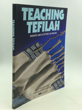 TEACHING TEFILAH: Insights and Activities on Prayer. Barbara Binder Kadden, Bruce Kadden