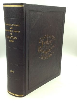 CENTENNIAL PORTRAIT AND BIOGRAPHICAL RECORD OF THE CITY OF DAYTON and of Montgomery County, Ohio,...
