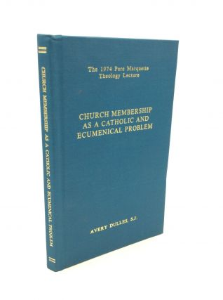 CHURCH MEMBERSHIP AS A CATHOLIC AND ECUMENICAL PROBLEM. Avery Dulles