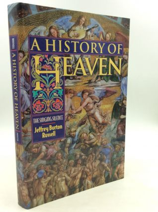 A HISTORY OF HEAVEN: The Singing Silence. Jeffrey Burton Russell