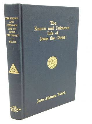 KNOWN AND UNKNOWN LIFE OF JESUS THE CHRIST. Jane Aikman Welch