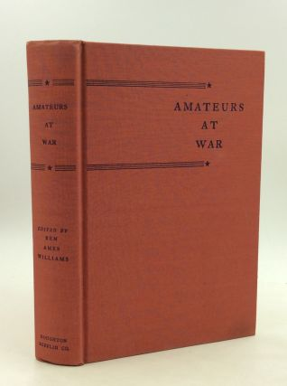 AMATEURS AT WAR: The American Soldier in Action. ed Ben Ames Williams