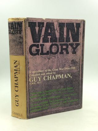 VAIN GLORY: A miscellany of the Great War 1914-1918 written by those who fought in it on each...
