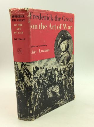 FREDERICK THE GREAT ON THE ART OF WAR. Frederick the Great, ed Jay Luvaas
