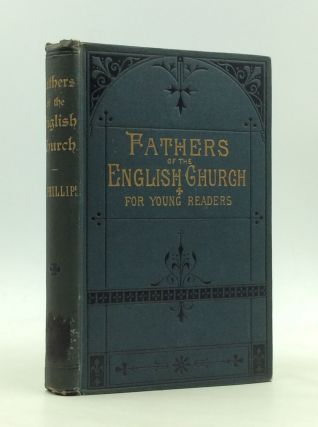 SHORT SKETCHES OF FATHERS OF THE ENGLISH CHURCH, for Young Readers. Frances Phillips