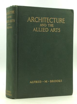 ARCHITECTURE AND THE ALLIED ARTS: Greek, Roman, Byzantine, Romanesque and Gothic. Alfred M. Brooks