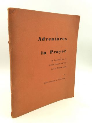 ADVENTURES IN PRAYER: An Introduction to Jewish Prayer and the Jewish Prayer Book. Rabbi Leonard...