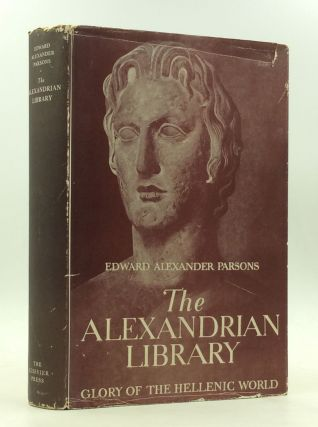THE ALEXANDRIAN LIBRARY: Glory of the Hellenic World; Its Rise, Antiquities, and Destructions....