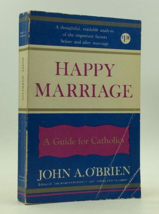 HAPPY MARRIAGE: Guidance Before and After. John A. O'Brien