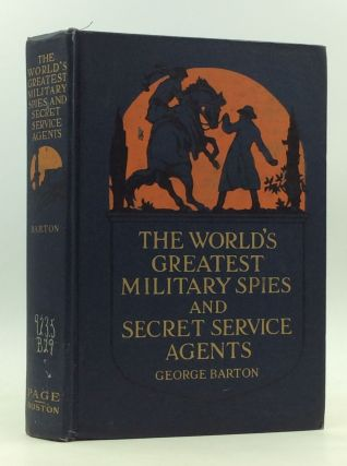 THE WORLD'S GREATEST MILITARY SPIES AND SECRET SERVICE AGENTS. George Barton
