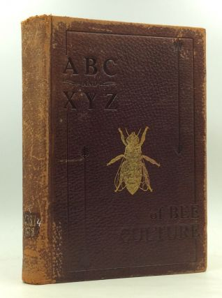 THE ABC AND XYZ OF BEE CULTURE: A Cyclopedia of Everything Pertaining to the Care of the...