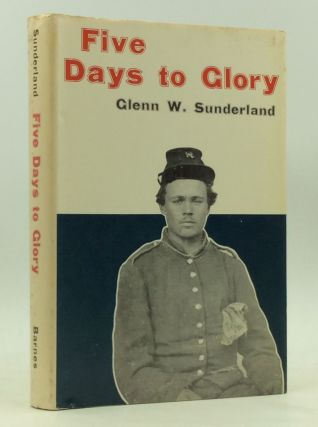 FIVE DAYS TO GLORY. Glenn W. Sunderland