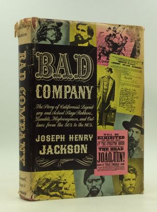 BAD COMPANY: The Story of California's Legendary and Actual Stage-Robbers, Bandits, Highwaymen...