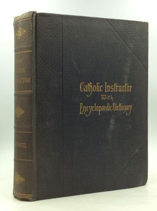 THE CATHOLIC INSTRUCTOR: An Educational Library of Ready Reference with an Encyclopaedic...