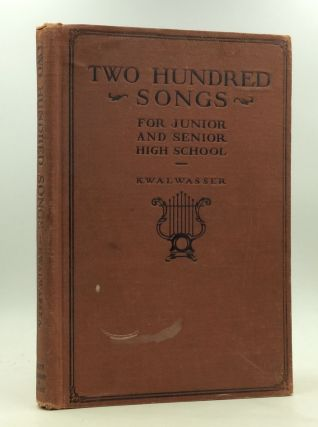TWO HUNDRED SONGS FOR JUNIOR AND SENIOR HIGH SCHOOL. Jacob Kwalwasser
