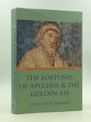 THE FORTUNES OF APULEIUS AND THE GOLDEN ASS: A Study in Transmission and Reception. Julia Haig...