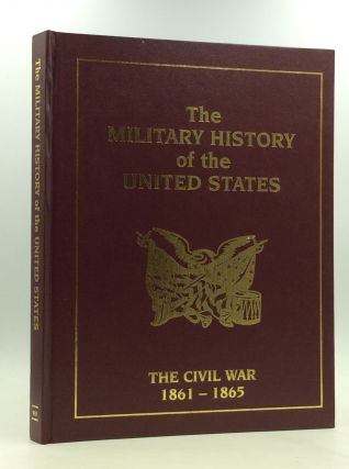 THE MILITARY HISTORY OF THE UNITED STATES: The Civil War 1861-1865. Christopher Chant