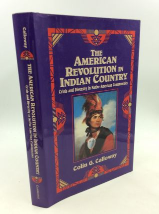 THE AMERICAN REVOLUTION IN INDIAN COUNTRY: Crisis and Diversity in Native American Communities....