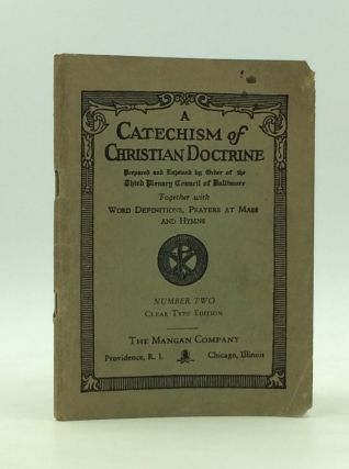 A CATECHISM OF CHRISTIAN DOCTRINE Prepared and Enjoined by Order of the Third Plenary Council of...