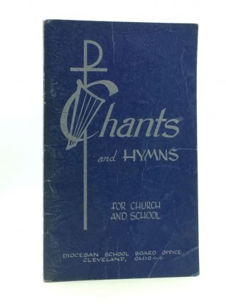 CHANTS AND HYMNS FOR CHURCH AND SCHOOL