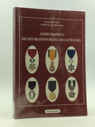 GUIDE PRATIQUE DES DECORATIONS FRANCAISES ACTUELLES. Jean Battini, Witold Zaniewicki