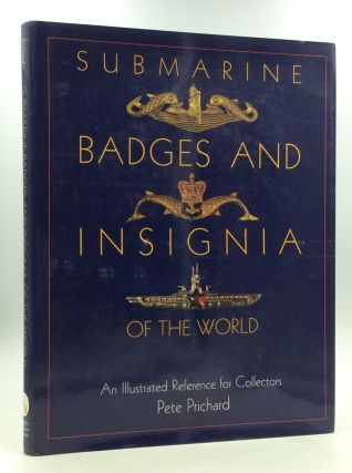 SUBMARINE BADGES AND INSIGNIA OF THE WORLD: An Illustrated Reference for Collectors. Pete Prichard
