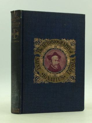 THE AUTOBIOGRAPHY OF ST. IGNATIUS. St. Ignatius of Loyola, ed J F. X. O'Conor