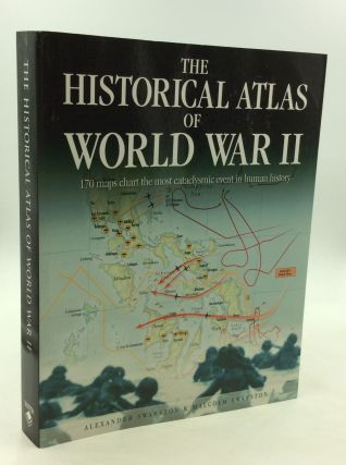 THE HISTORICAL ATLAS OF WORLD WAR II. Alexander Swanston, Malcolm Swanston
