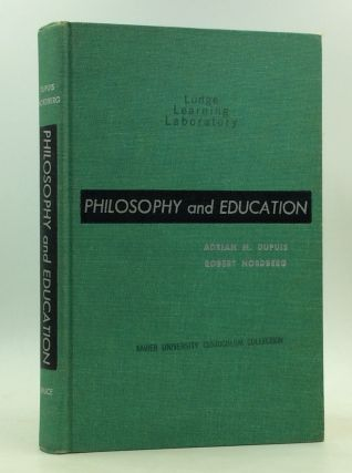 PHILOSOPHY AND EDUCATION: A Total View. Adrian M. Dupuis, Robert B. Nordberg