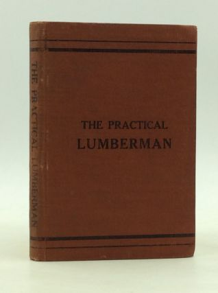 THE PRACTICAL LUMBERMAN, Third Edition: Merits and Uses of the Leading Commercial Woods of the...