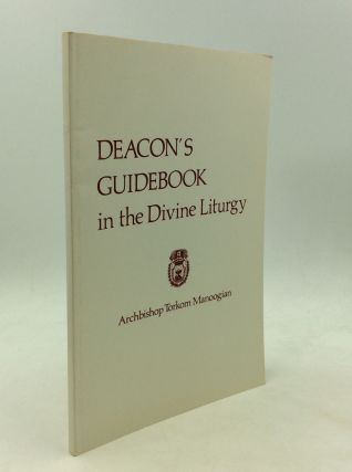 DEACON'S GUIDEBOOK IN THE DIVINE LITURGY. Archbishop Torkom Manoogian