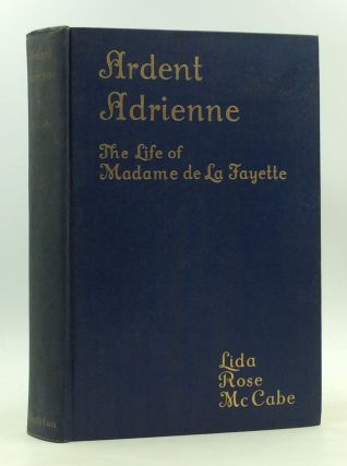 ARDENT ADRIENNE: The Life of Madame de La Fayette. Lida Rose McCabe