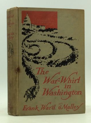 THE WAR-WHIRL IN WASHINGTON. Frank Ward O'Malley