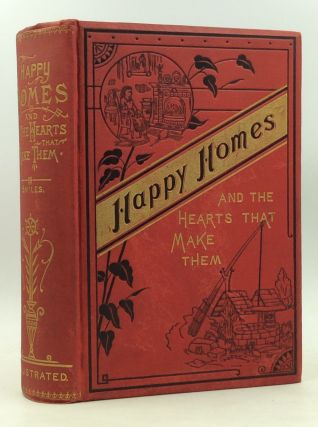 HAPPY HOMES AND THE HEARTS THAT MAKE THEM. Or Thrifty People and Why They Thrive. Samuel Smiles