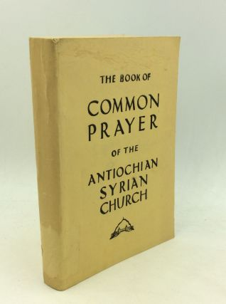THE BOOK OF COMMON PRAYER OF THE ANTIOCHIAN SYRIAN CHURCH. trans Bede Griffiths