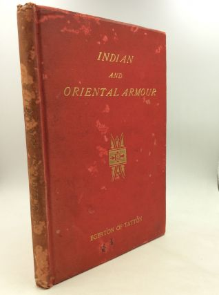 A DESCRIPTION OF INDIAN AND ORIENTAL ARMOUR. Illustrated from the Collection Formerly in the...