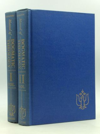 A MANUAL OF DOGMATIC THEOLOGY Volumes I-II. Adolphe Tanquerey