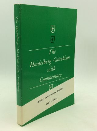 THE HEIDELBERG CATECHISM WITH COMMENTARY. Allen O. Miller, trans M. Eugene Osterhaven
