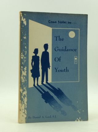 SOME NOTES ON THE GUIDANCE OF YOUTH. Daniel A. Lord