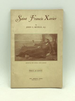 SAINT FRANCIS XAVIER: Apostle of India and Japan. John C. Reville