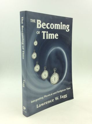 THE BECOMING OF TIME: Integrating Physical and Religious Time. Lawrence W. Fagg